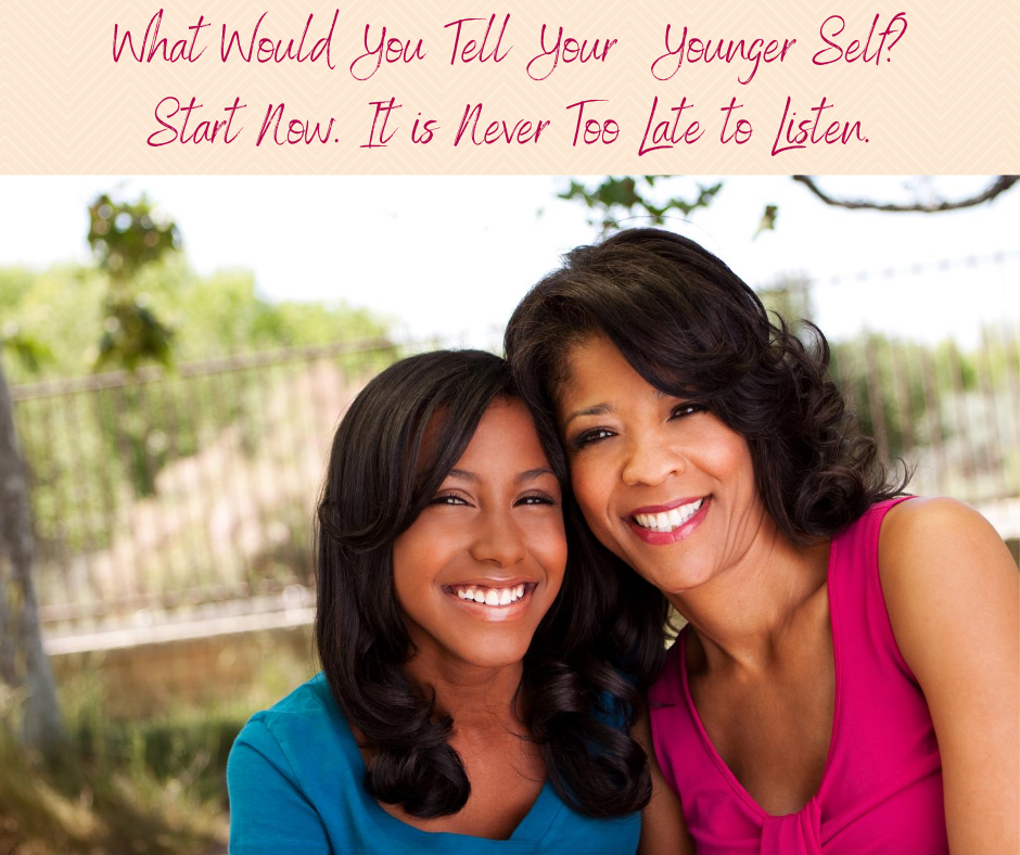 What would you say to your younger self? It may not be too different than the things you need to hear now.